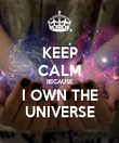 KEEP CALM BECAUSE I OWN THE UNIVERSE - Personalised Poster large