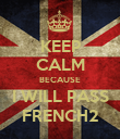 KEEP CALM BECAUSE I WILL PASS FRENCH2 - Personalised Poster large