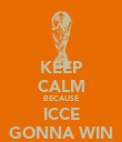 KEEP CALM BECAUSE ICCE GONNA WIN - Personalised Poster large
