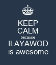 KEEP CALM because ILAYAWOD is awesome - Personalised Poster large