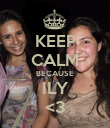 KEEP CALM BECAUSE ILY <3 - Personalised Poster large