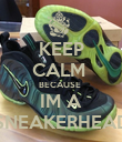 KEEP CALM  BECAUSE  IM A SNEAKERHEAD - Personalised Poster large