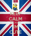 KEEP CALM BECAUSE IM CUTE - Personalised Poster large