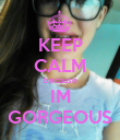 KEEP CALM because IM GORGEOUS - Personalised Poster large
