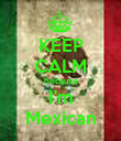 KEEP CALM because I'm Mexican - Personalised Poster large