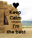 Keep  Calm  because I'm the best - Personalised Poster large