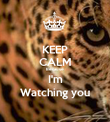 KEEP CALM Because I'm Watching you - Personalised Poster large