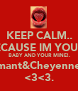 KEEP CALM.. BECAUSE IM YOUR.. BABY AND YOUR MINE!. Shamant&Cheyenne!=D <3<3. - Personalised Poster large