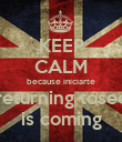 KEEP CALM because iniciarte returning tosee is coming - Personalised Poster large