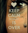 KEEP CALM BECAUSE IS OVER - Personalised Poster small