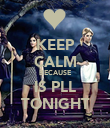 KEEP CALM BECAUSE IS PLL TONIGHT - Personalised Poster small