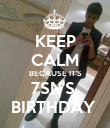 KEEP CALM BECAUSE IT'S 7SN'S  BIRTHDAY  - Personalised Poster large