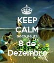 KEEP CALM because it's 8 de Dezembro - Personalised Poster large