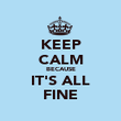 KEEP CALM BECAUSE IT'S ALL FINE - Personalised Poster large