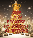 KEEP CALM BECAUSE IT'S ALMOST CHRISTMAS - Personalised Poster large