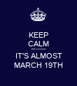 KEEP CALM BECAUSE IT'S ALMOST MARCH 19TH - Personalised Poster large