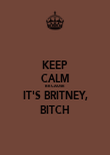 KEEP CALM BECAUSE IT'S BRITNEY, BITCH - Personalised Poster large