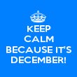 KEEP CALM  BECAUSE IT'S DECEMBER! - Personalised Poster large