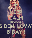 KEEP CALM BECAUSE IT'S DEMI LOVATO B-DAY ! - Personalised Poster large