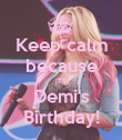Keep calm because it's Demi's Birthday! - Personalised Poster large