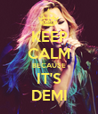 KEEP CALM BECAUSE IT'S DEMI - Personalised Poster large