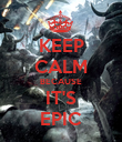 KEEP CALM BECAUSE IT'S EPIC - Personalised Poster large