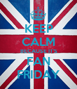 KEEP CALM BECAUSE IT'S FAN FRIDAY - Personalised Poster large