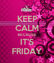 KEEP CALM BECAUSE IT'S FRIDAY - Personalised Poster large