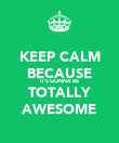 KEEP CALM BECAUSE IT'S GONNA BE TOTALLY AWESOME - Personalised Poster large