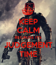 KEEP CALM BECAUSE IT'S JUDGEMENT TIME - Personalised Poster large