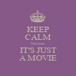 KEEP CALM because IT'S JUST A MOVIE - Personalised Poster large