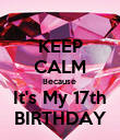 KEEP CALM Because  It's My 17th BIRTHDAY - Personalised Poster large