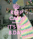 KEEP CALM Because IT'S MY B.DAY - Personalised Poster large