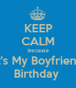 KEEP CALM Because It's My Boyfriend Birthday  - Personalised Poster small