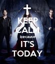 KEEP CALM because IT'S TODAY - Personalised Poster large