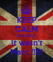 KEEP CALM BECAUSE It wasn't Marc !!!!!! - Personalised Poster large
