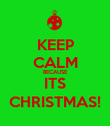 KEEP CALM BECAUSE ITS CHRISTMAS! - Personalised Poster large