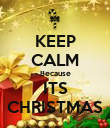 KEEP CALM Because ITS CHRISTMAS - Personalised Poster large