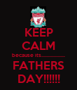 KEEP CALM because its................. FATHERS DAY!!!!!! - Personalised Poster large