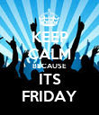 KEEP CALM BECAUSE ITS FRIDAY - Personalised Poster large