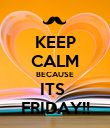 KEEP CALM BECAUSE ITS  FRIDAY!! - Personalised Poster large