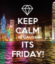 KEEP CALM BECAUSE ITS FRIDAY! - Personalised Poster large