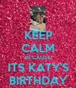 KEEP CALM BECAUSE ITS KATY'S BIRTHDAY - Personalised Poster large