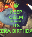 KEEP CALM BECAUSE ITS MEEKA BIRTHDAY  - Personalised Poster large