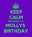 KEEP CALM BECAUSE ITS MOLLYS  BIRTHDAY - Personalised Poster large