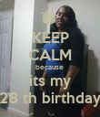 KEEP CALM because  its my 28 th birthday - Personalised Poster large