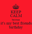 KEEP CALM because it's my best friends birthday - Personalised Poster large