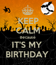 KEEP CALM Because  IT'S MY  BIRTHDAY  - Personalised Poster large