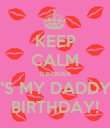 KEEP CALM because IT'S MY DADDY'S BIRTHDAY! - Personalised Poster large