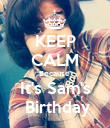 KEEP CALM Because  It's Sam's   Birthday  - Personalised Poster large